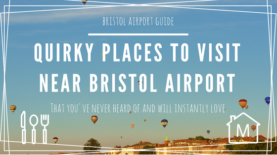 Quirky Things to do and places to see near Bristol International Airport header